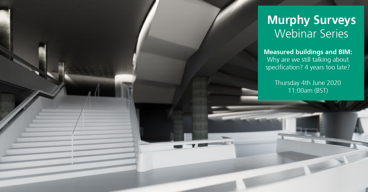 Webinar Series – Measured buildings and BIM: Why are we still talking about specification? 4 years too late?